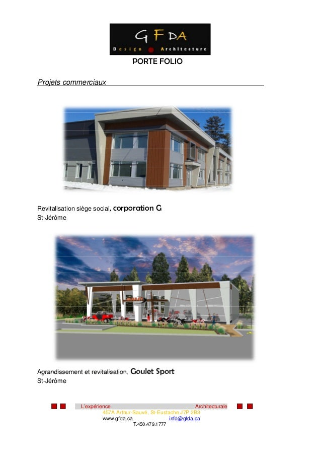 L'expérience Architecturale 457A Arthur-Sauvé, St-Eustache J7P 2B3 www.gfda.ca info@gfda.ca T.450.479.1777 PORTE FOLIO Pro...