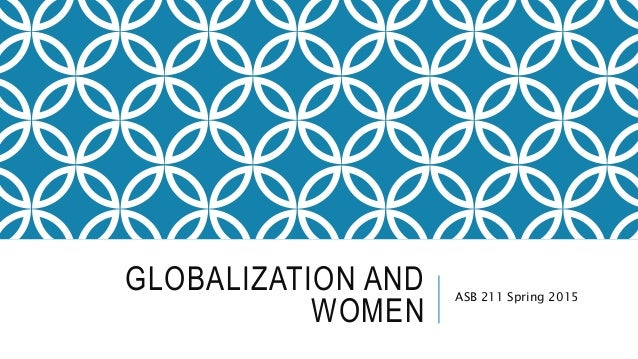 GLOBALIZATION AND WOMEN ASB 211 Spring 2015