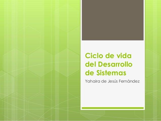 Ciclo de vida del Desarrollo de Sistemas Yahaira de Jesús Fernández