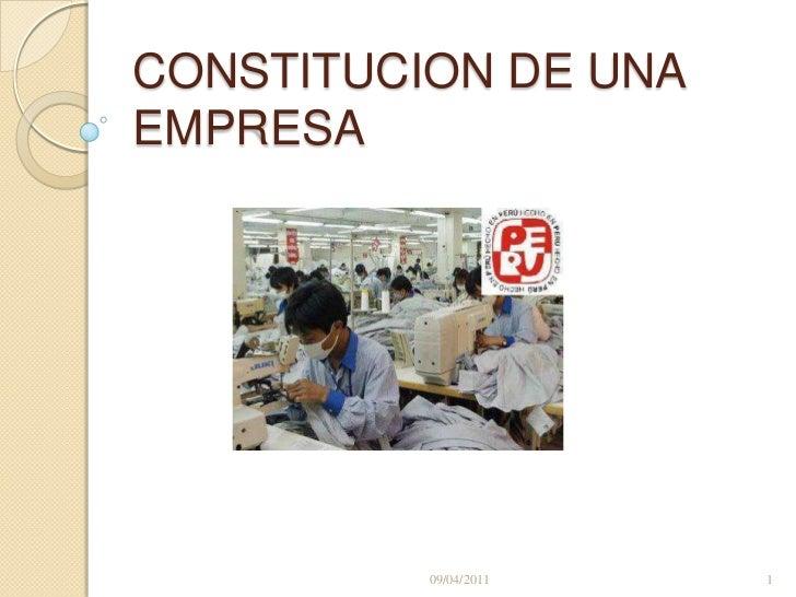 CONSTITUCION DE UNA EMPRESA<br />09/04/2011<br />1<br />