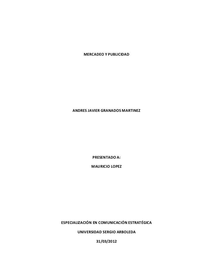 MERCADEO Y PUBLICIDAD     ANDRES JAVIER GRANADOS MARTINEZ              PRESENTADO A:              MAURICIO LOPEZESPECIALIZ...