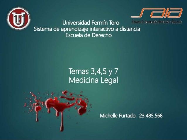 Temas 3,4,5 y 7 Medicina Legal Universidad Fermín Toro Sistema de aprendizaje interactivo a distancia Escuela de Derecho M...