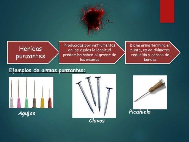 Heridas punzo cortantes Producidas por instrumentos que constan esencialmente de una hoja terminada en punta aguda Y de un...