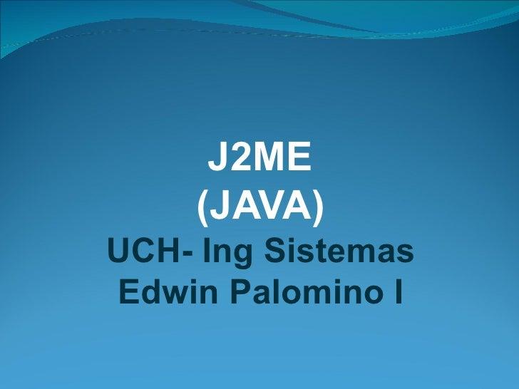 J2ME    (JAVA)UCH- Ing SistemasEdwin Palomino I