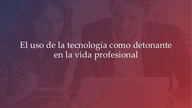 El uso de la tecnología como detonante en la vida profesional