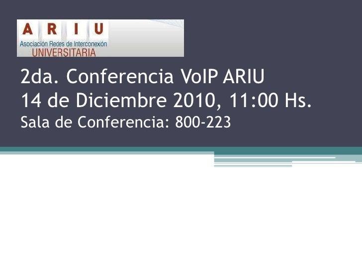 2da. Conferencia VoIP ARIU14 de Diciembre 2010, 11:00 Hs.Sala de Conferencia: 800-223<br />