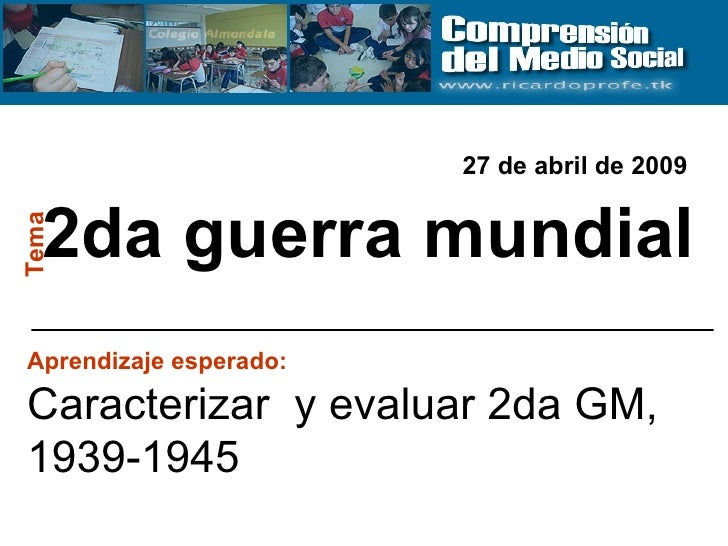 2da guerra mundial Tema Aprendizaje esperado:   Caracterizar  y evaluar 2da GM, 1939-1945 27 de abril de 2009