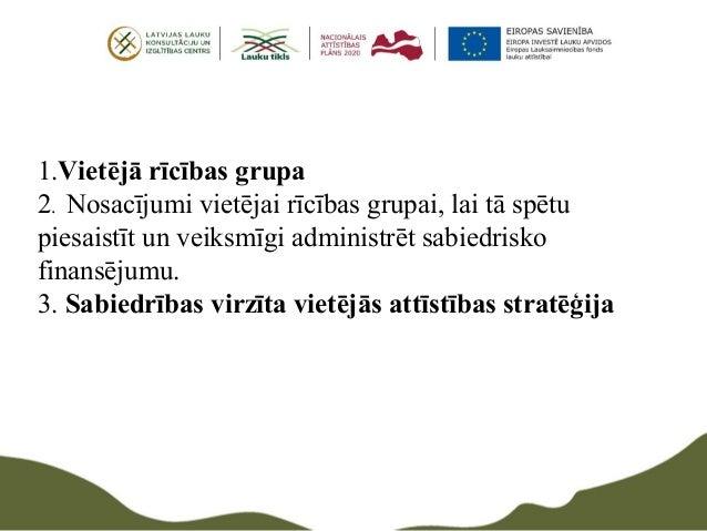 1.Vietējā rīcības grupa 2. Nosacījumi vietējai rīcības grupai, lai tā spētu piesaistīt un veiksmīgi administrēt sabiedrisk...