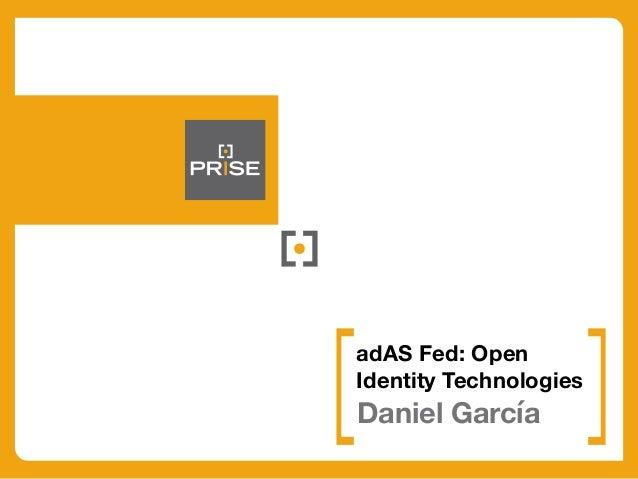 Daniel García adAS Fed: Open Identity Technologies