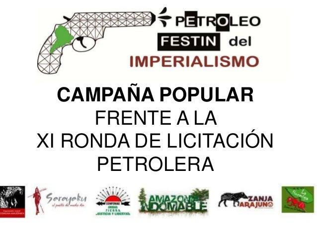CAMPAÑA POPULAR     FRENTE A LAXI RONDA DE LICITACIÓN      PETROLERA