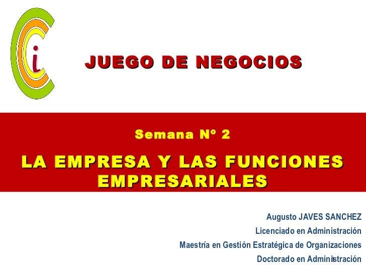 JUEGO DE NEGOCIOS         Semana Nº 2LA EMPRESA Y LAS FUNCIONES      EMPRESARIALES                                     Aug...
