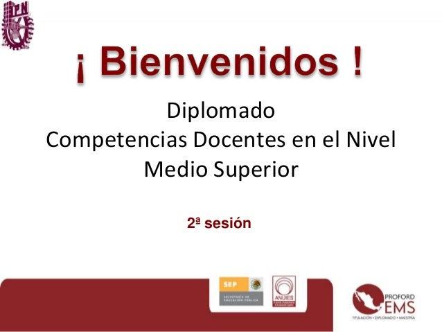 Diplomado Competencias Docentes en el Nivel Medio Superior 2ª sesión