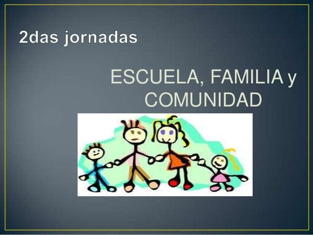 ESCUELA, FAMILIA y COMUNIDAD