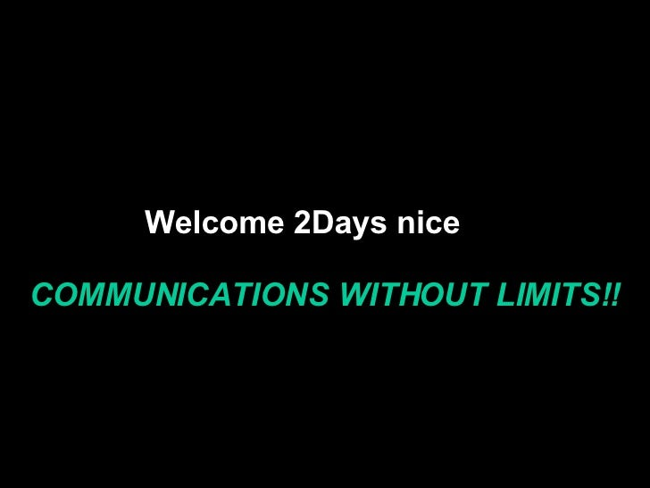 COMMUNICATIONS WITHOUT LIMITS!! Welcome 2Days nice