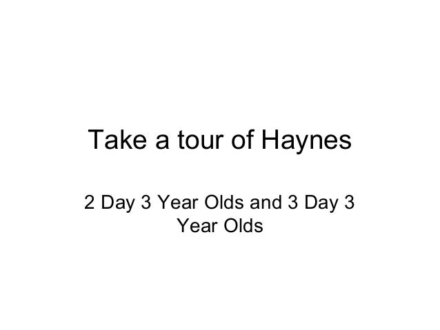 Take a tour of Haynes 2 Day 3 Year Olds and 3 Day 3 Year Olds