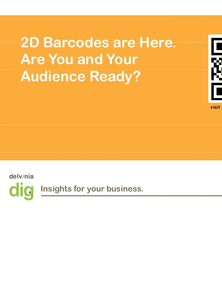 2D Barcodes are Here                 Here.Are You and YourAudience Ready?                                            visit...