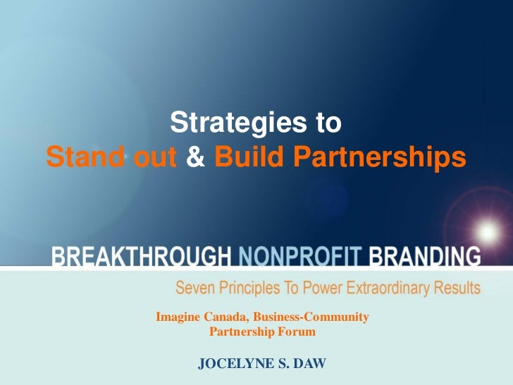 Strategies toStand out & Build Partnerships       Imagine Canada, Business-Community                Partnership Forum     ...