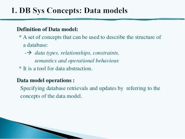 Definition of Data model: * A set of concepts that can be used to describe the structure of a database: - data types, rel...