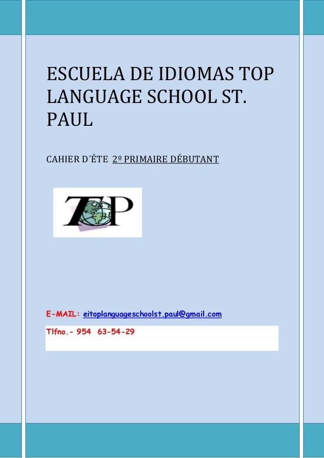 ESCUELA DE IDIOMAS TOPLANGUAGE SCHOOL ST.PAULCAHIER D´ÉTE 2º PRIMAIRE DÉBUTANTE-MAIL: eitoplanguageschoolst.paul@gmail.com...