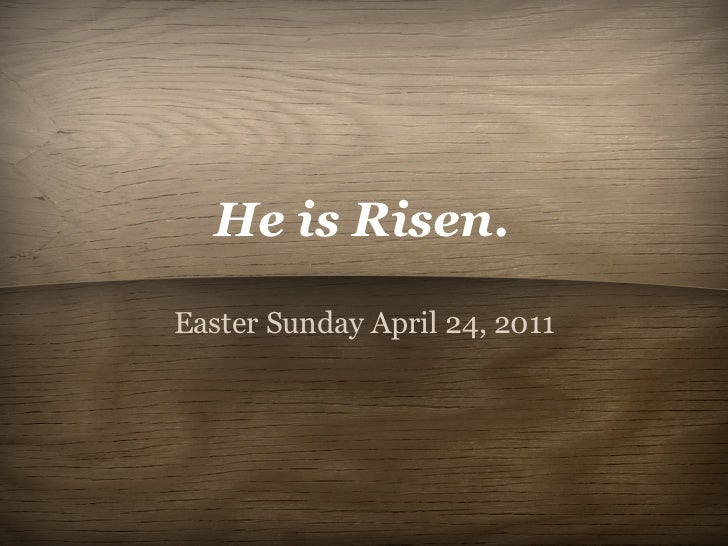 He is Risen.Easter Sunday April 24, 2011