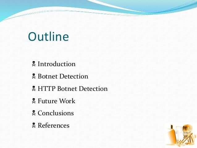 Outline  Introduction  Botnet Detection  HTTP Botnet Detection  Future Work  Conclusions  References