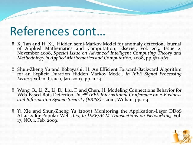 References cont…  X. Tan and H. Xi, Hidden semi-Markov Model for anomaly detection. Journal of Applied Mathematics and Co...