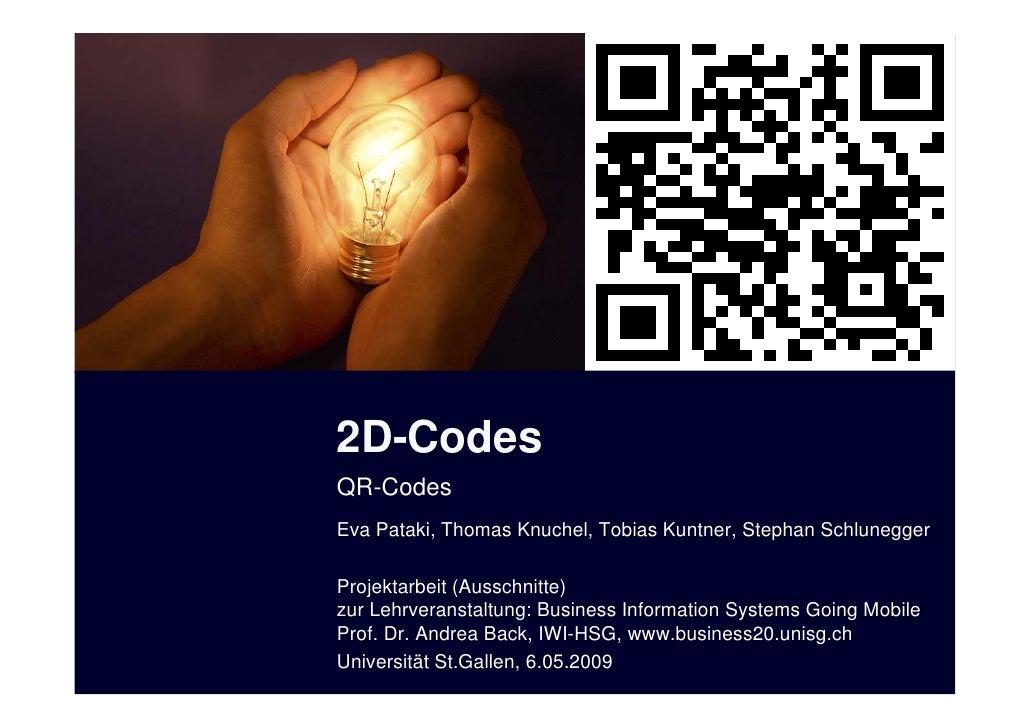 2D-Codes QR-Codes Eva Pataki, Thomas Knuchel, Tobias Kuntner, Stephan Schlunegger  Projektarbeit (Ausschnitte) zur Lehrver...