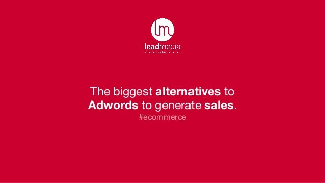 The biggest alternatives to Adwords to generate sales. #ecommerce