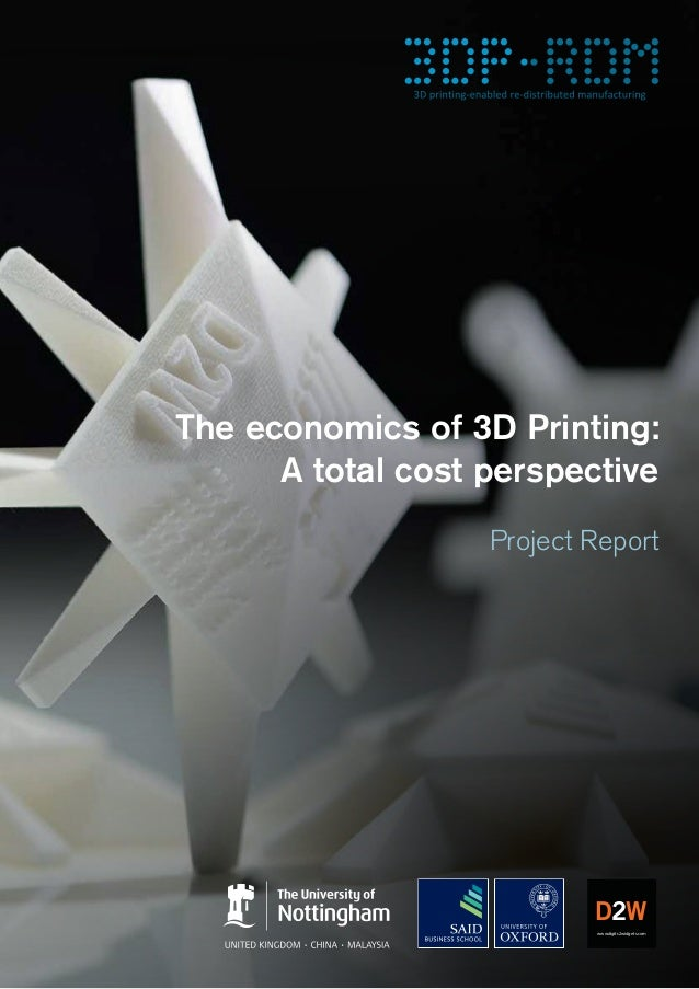 The economics of 3D Printing: A total cost perspective Project Report www.digits2widgets.com D2W