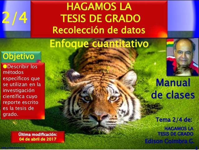 2/4 1www.coimbraweb.com Edison Coimbra G. Manual de clases Última modificación: 04 de abril de 2017 HAGAMOS LA TESIS DE GR...