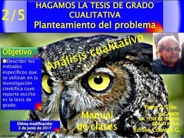2/5 1www.coimbraweb.com Edison Coimbra G. Manual de clases Última modificación: 2 de junio de 2017 HAGAMOS LA TESIS DE GRA...