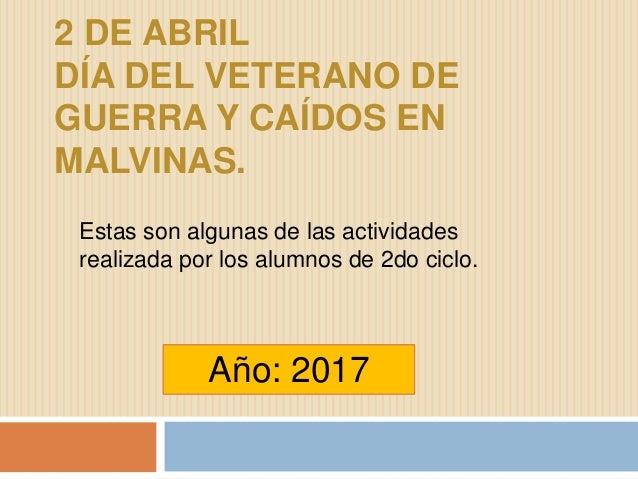 2 DE ABRIL DÍA DEL VETERANO DE GUERRA Y CAÍDOS EN MALVINAS. Estas son algunas de las actividades realizada por los alumnos...