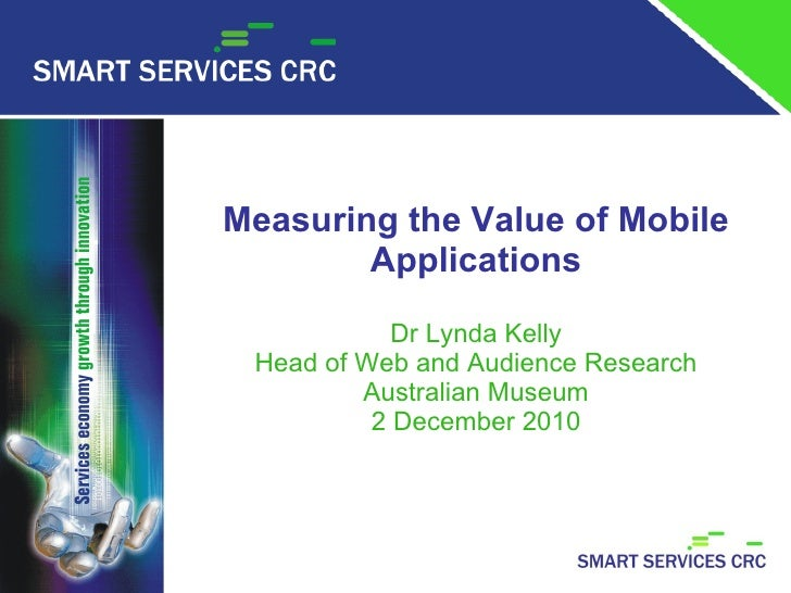 Measuring the Value of Mobile Applications Dr Lynda Kelly Head of Web and Audience Research Australian Museum 2 December 2...