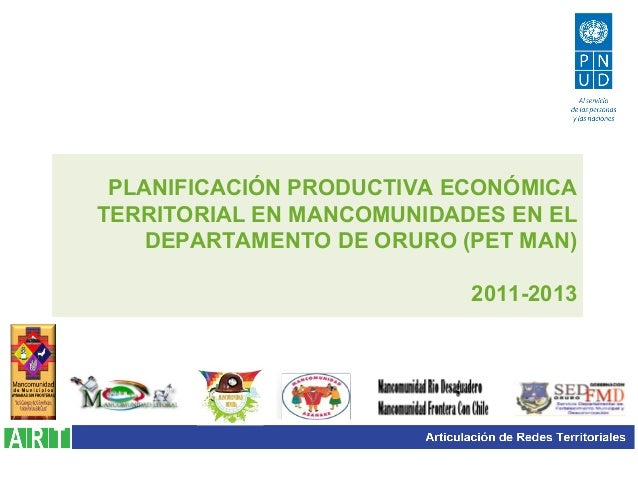 PLANIFICACIÓN PRODUCTIVA ECONÓMICA TERRITORIAL EN MANCOMUNIDADES EN EL DEPARTAMENTO DE ORURO (PET MAN) 2011-2013