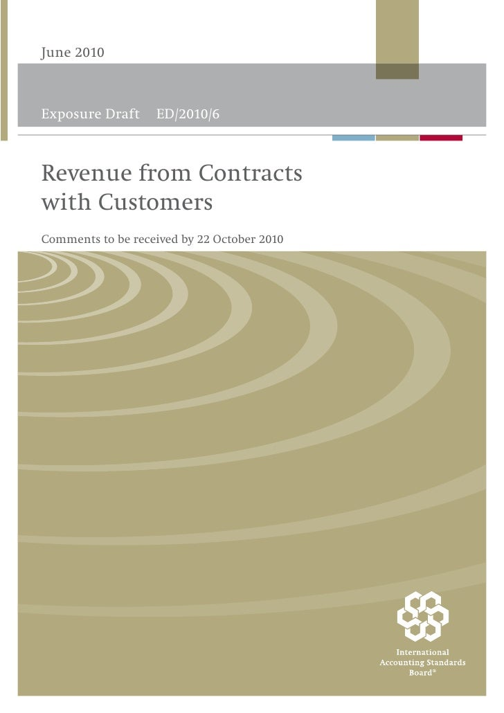 June 2010    Exposure Draft     ED/2010/6    Revenue from Contracts with Customers Comments to be received by 22 October 2...