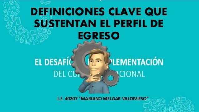 """DEFINICIONES CLAVE QUE SUSTENTAN EL PERFIL DE EGRESO I.E. 40207 """"MARIANO MELGAR VALDIVIESO"""""""