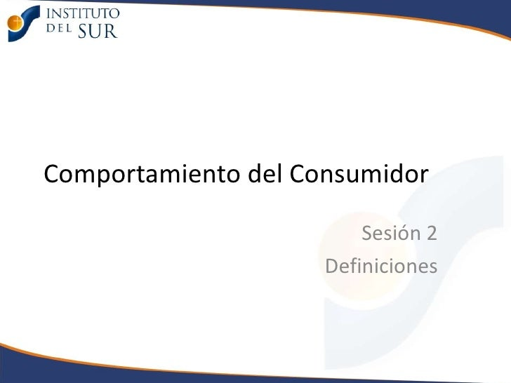 Comportamiento del Consumidor<br />Sesión 2 <br />Definiciones<br />