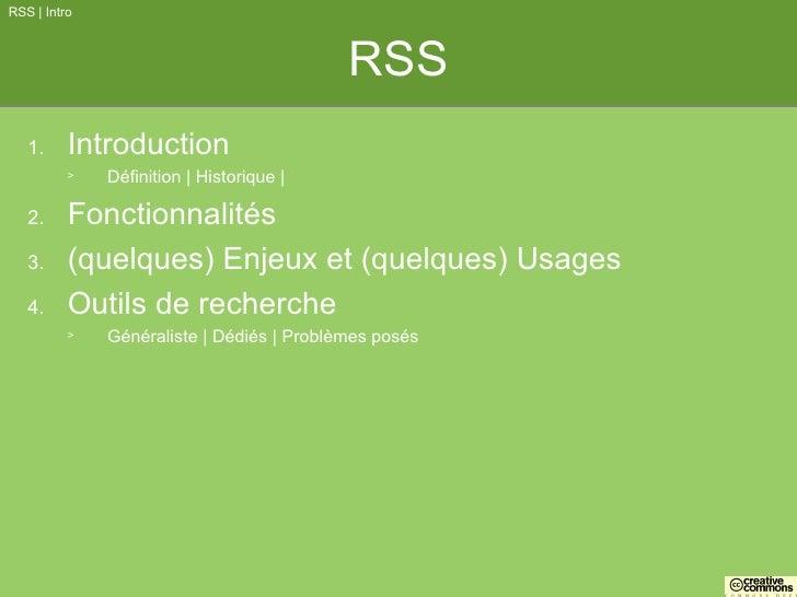 RSS <ul><li>Introduction </li></ul><ul><ul><li>Définition | Historique |  </li></ul></ul><ul><li>Fonctionnalités </li></ul...