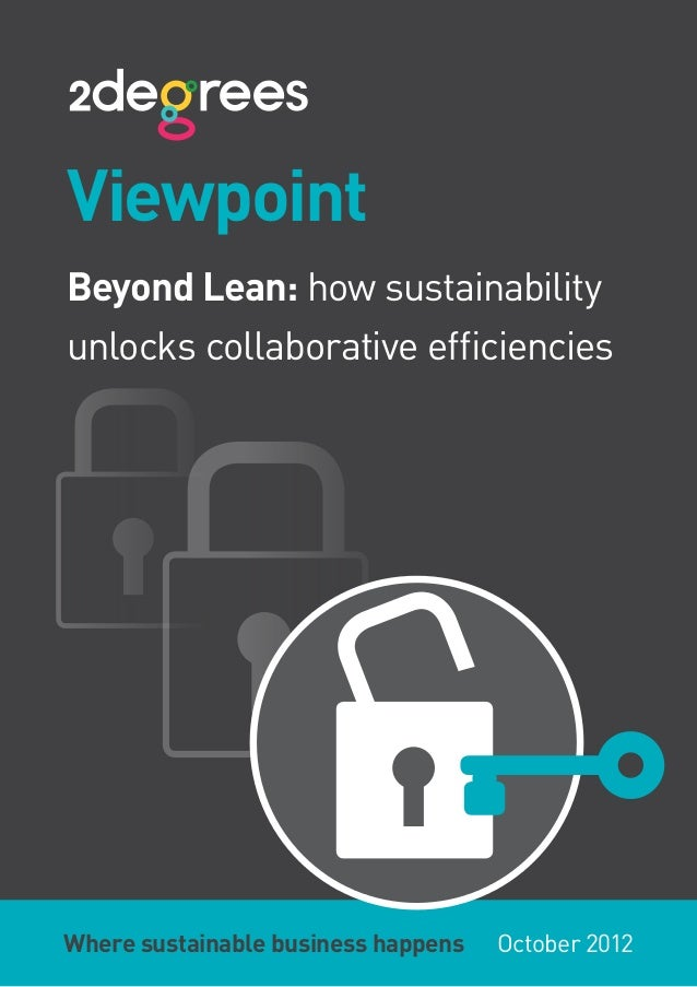 ViewpointBeyond Lean: how sustainabilityunlocks collaborative efficienciesWhere sustainable business happens   October 2012