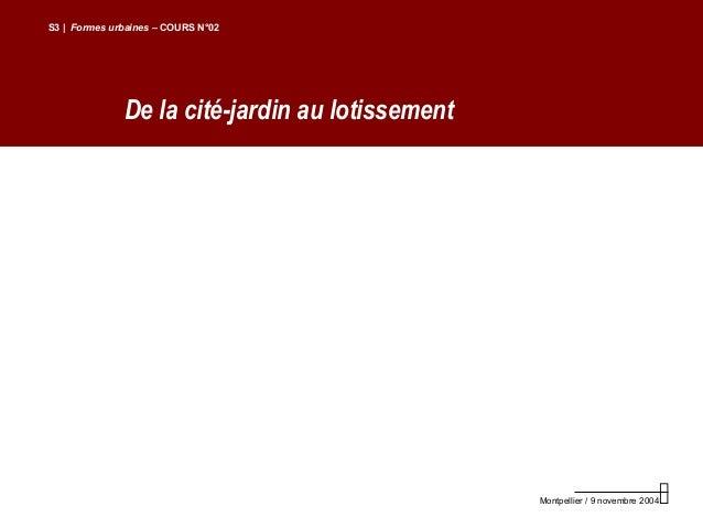 De la cité-jardin au lotissementS3 | Formes urbaines – COURS N°02Montpellier / 9 novembre 2004