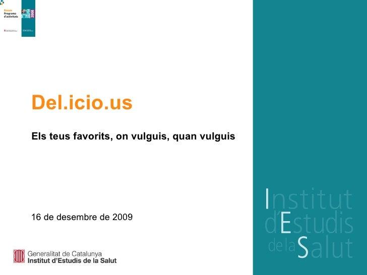 Del.icio.us Els teus favorits, on vulguis, quan vulguis 16 de desembre de 2009