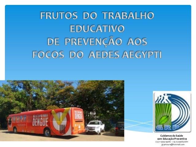 Cuidamos da Saúde com Educação Preventiva +55 11 995735082 - +55 13 996656811 grpmoura@hotmail.com