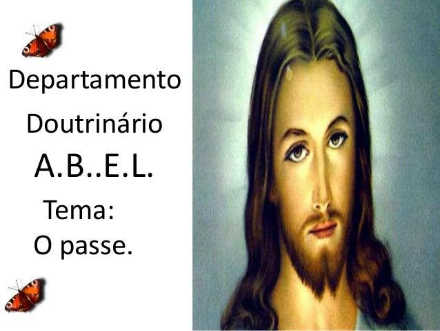 DepartamentoDoutrinárioA.B..E.L.Tema:O passe.