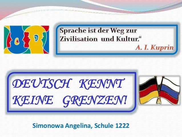 DEUTSCH KENNT  KEINE GRENZEN!  Simonowa Angelina, Schule 1222