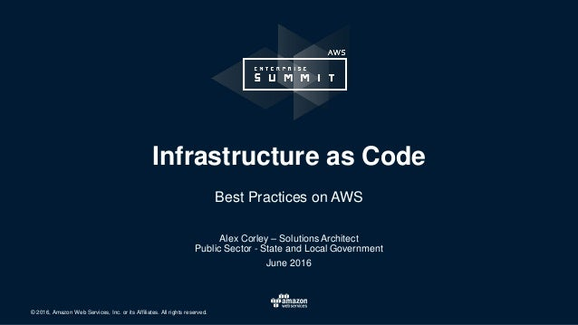 © 2016, Amazon Web Services, Inc. or its Affiliates. All rights reserved. Alex Corley – Solutions Architect Public Sector ...