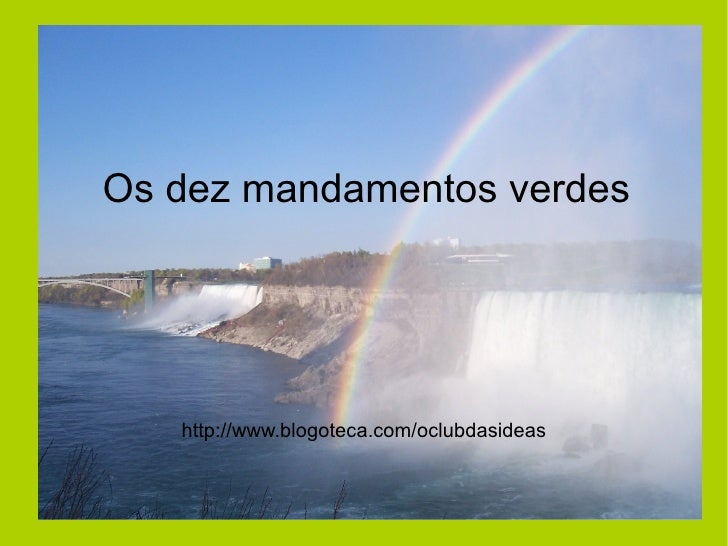 Os dez mandamentos verdes http://www.blogoteca.com/oclubdasideas