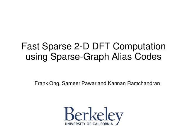 Fast Sparse 2-D DFT Computation using Sparse-Graph Alias Codes Frank Ong, Sameer Pawar and Kannan Ramchandran