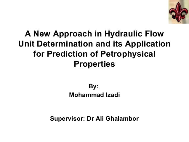 A New Approach in Hydraulic Flow Unit Determination and its Application for Prediction of Petrophysical Properties By: Moh...