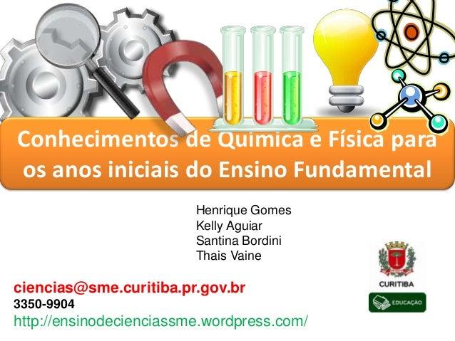 Henrique Gomes Kelly Aguiar Santina Bordini Thais Vaine ciencias@sme.curitiba.pr.gov.br 3350-9904 http://ensinodecienciass...