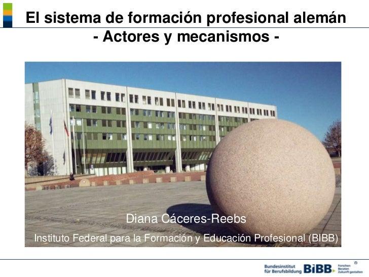 El sistema de formación profesional alemán         - Actores y mecanismos -                    Diana Cáceres-Reebs Institu...